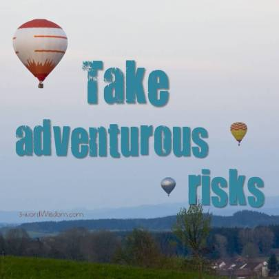 take adventurous risks