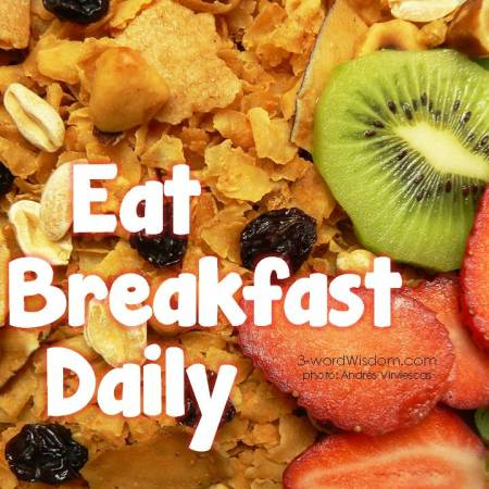 Eat breakfast daily