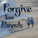 forgive your parents