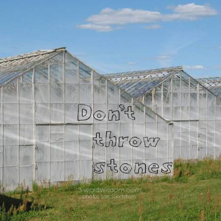 don't throw stones