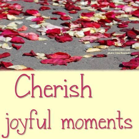 Cherish joyful moments