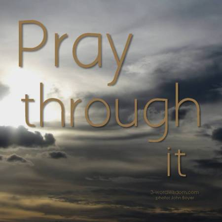 pray through it