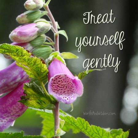 treat yourself gently