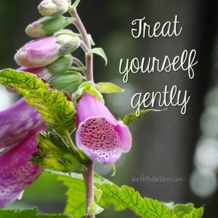 treat yourself gently