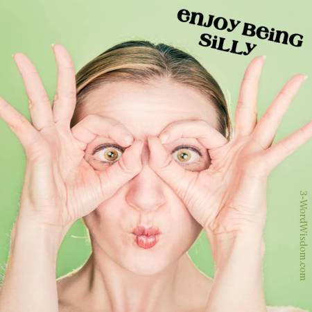 enjoy being silly