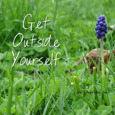 Get outside yourself