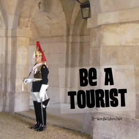 be a tourist