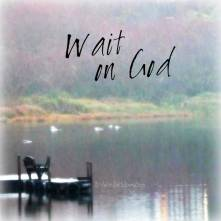 wait on God