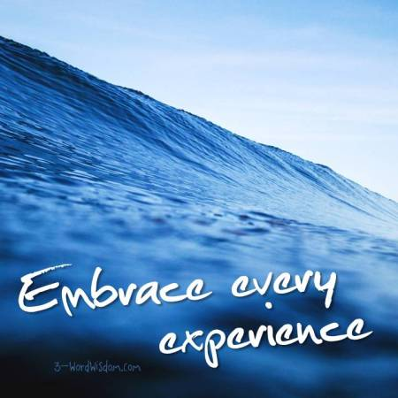 embrace every experience