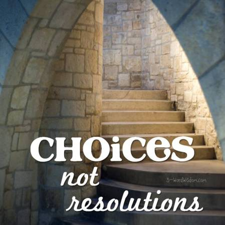 choices-not-resolutions